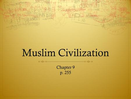 Muslim Civilization Chapter 9 p. 255. The Origins of Islam  The Arabian Peninsula  Desert  Bedouins  Mecca – near the Red Sea, trade and religious.