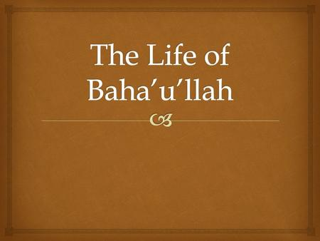  The Life of Baha'u'llah and Parallels in the Lives of the Other Abrahamic Divine Messengers.