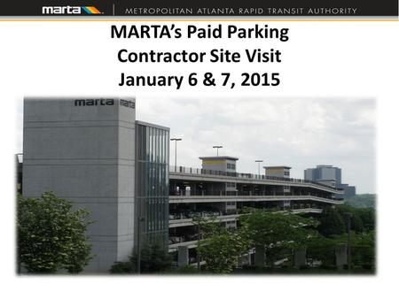 MARTA's Paid Parking Contractor Site Visit January 6 & 7, 2015.