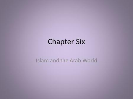Chapter Six Islam and the Arab World. Section One The Rise of Islam.