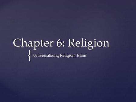 { Chapter 6: Religion Universalizing Religion: Islam.