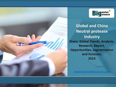 Global and China Neutral protease Industry Share, Global Trends, Analysis, Research, Report, Opportunities, Segmentation and Forecast, 2014 www.bigmarketresearch.com.
