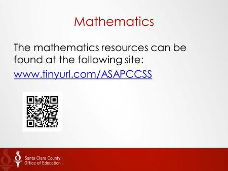 Mathematics The mathematics resources can be found at the following site: www.tinyurl.com/ASAPCCSS.