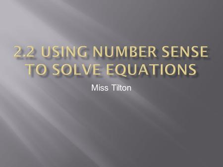 Miss Tilton.  Equation: a math sentence with an equal sign  7x = – 35  Solution: a value for a variable that makes an equation true.  7x = – 35 