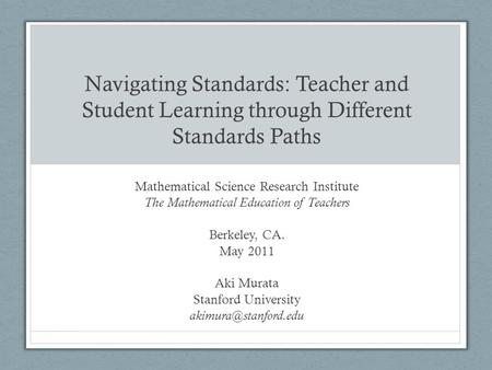 Navigating Standards: Teacher and Student Learning through Different Standards Paths Mathematical Science Research Institute The Mathematical Education.