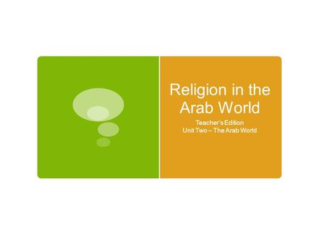 Religion in the Arab World Teacher's Edition Unit Two – The Arab World.