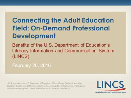 Connecting the Adult Education Field: On-Demand Professional Development Benefits of the U.S. Department of Education's Literacy Information and Communication.