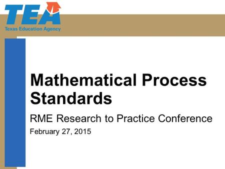 Mathematical Process Standards RME Research to Practice Conference February 27, 2015.