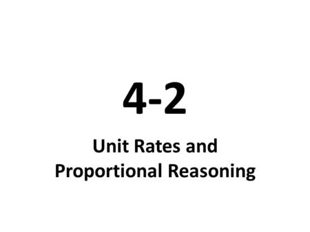 4-2 Unit Rates and Proportional Reasoning. Video Tutor Help Finding a unit rateFinding a unit rate (4-2) Comparing unit ratesComparing unit rates (4-2)