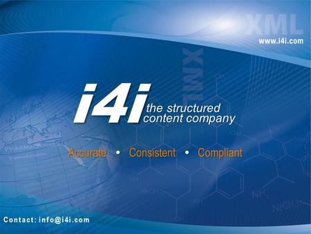 Accurate  Consistent  Compliant Contact: i4i the structured content company the structured content company.