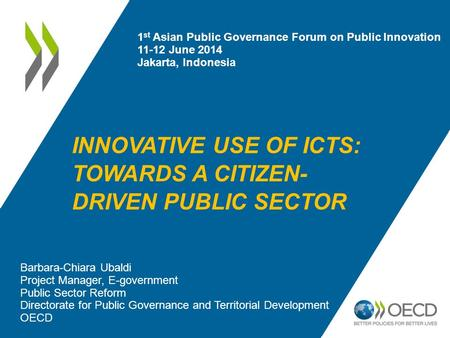 INNOVATIVE USE OF ICTS: TOWARDS A CITIZEN- DRIVEN PUBLIC SECTOR Barbara-Chiara Ubaldi Project Manager, E-government Public Sector Reform Directorate for.
