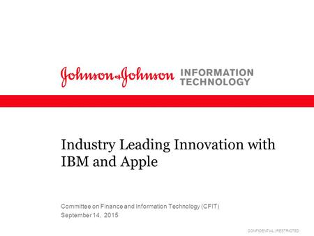 CONFIDENTIAL | RESTRICTED Industry Leading Innovation with IBM and Apple September 14, 2015 Committee on Finance and Information Technology (CFIT)