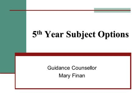 5 th Year Subject Options Guidance Counsellor Mary Finan.
