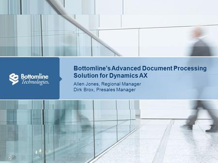 Bottomline's Advanced Document Processing Solution for Dynamics AX Allen Jones, Regional Manager, Bottomline Technologies 1 Bottomline's Advanced Document.