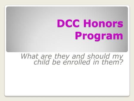 DCC Honors Program What are they and should my child be enrolled in them?