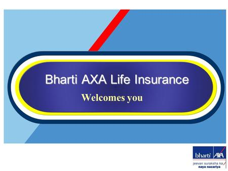 Bharti AXA Life Insurance Welcomes you. Introduction to Insurance industry –Insurance The Regulator Discovery of Bharti AXA The Joint Venture Bharti AXA.