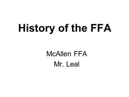 History of the FFA McAllen FFA Mr. Leal The FFA Mission FFA makes a positive difference in the lives of students by developing their potential for premier.