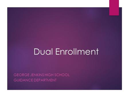 Dual Enrollment GEORGE JENKINS HIGH SCHOOL GUIDANCE DEPARTMENT.