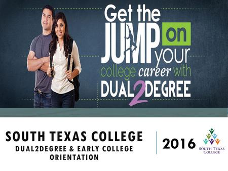 SOUTH TEXAS COLLEGE DUAL2DEGREE & EARLY COLLEGE ORIENTATION 2016.
