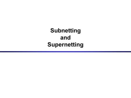 Subnetting and Supernetting.