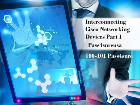 Interconnecting Cisco Networking Devices Part 1 Pass4sureusa 100-101 Pass4sure.