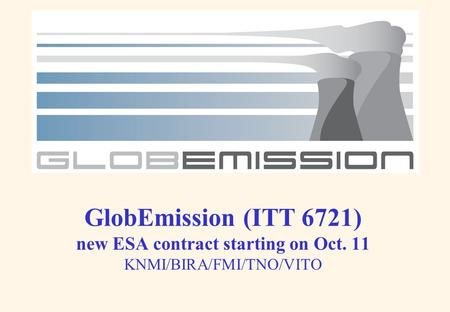 GlobEmission (ITT 6721) new ESA contract starting on Oct. 11 KNMI/BIRA/FMI/TNO/VITO.