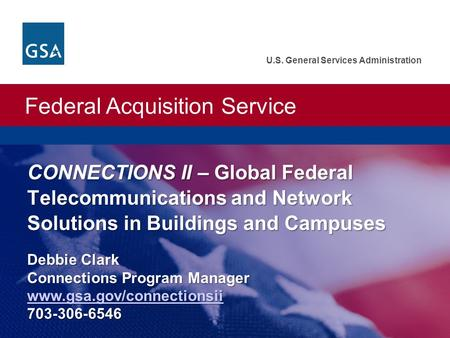 Federal Acquisition Service U.S. General Services Administration C ONNECTIONS II – Global Federal Telecommunications and Network Solutions in Buildings.