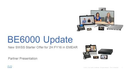 1 © 2016 Cisco and/or its affiliates. All rights reserved. Cisco Confidential New SWSS Starter Offer for 2H FY16 in EMEAR Partner Presentation BE6000 Update.
