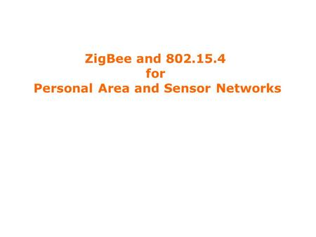 ZigBee and 802.15.4 for Personal Area and Sensor Networks.