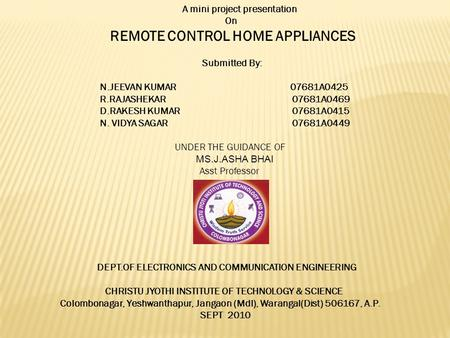 A mini project presentation On REMOTE CONTROL HOME APPLIANCES Submitted By: N.JEEVAN KUMAR 07681A0425 R.RAJASHEKAR 07681A0469 D.RAKESH KUMAR 07681A0415.