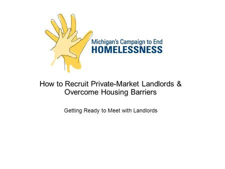 How to Recruit Private-Market Landlords & Overcome Housing Barriers Getting Ready to Meet with Landlords.