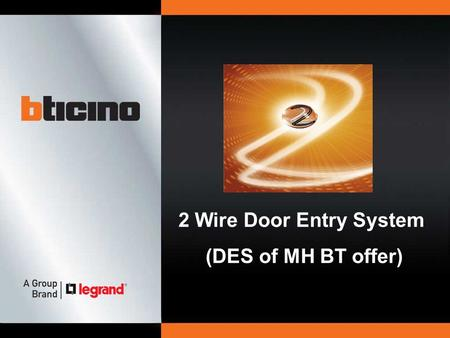 2 Wire Door Entry System (DES of MH BT offer).  Art and Industry Company  Founded shortly after the Second World War  Part of the Legrand Group since.
