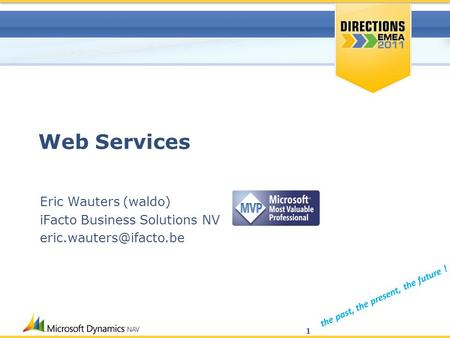 The past, the present, the future ! Web Services Eric Wauters (waldo) iFacto Business Solutions NV 1.