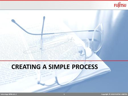 Interstage BPM v11.2 1Copyright © 2010 FUJITSU LIMITED CREATING A SIMPLE PROCESS.