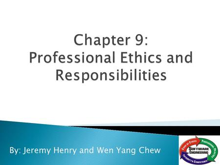 By: Jeremy Henry and Wen Yang Chew.  Professional Ethics ◦ What is it? ◦ How it differs from general ethics.  Ethical Guidelines for Computer Professionals.