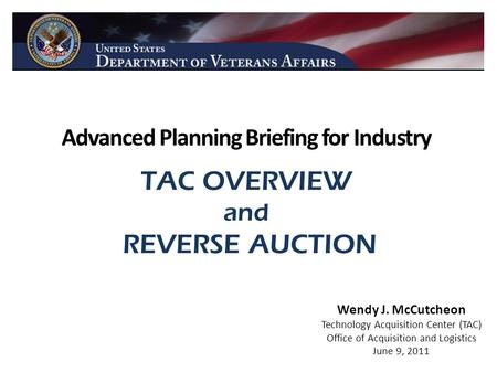 Advanced Planning Briefing for Industry TAC OVERVIEW and REVERSE AUCTION Wendy J. McCutcheon Technology Acquisition Center (TAC) Office of Acquisition.