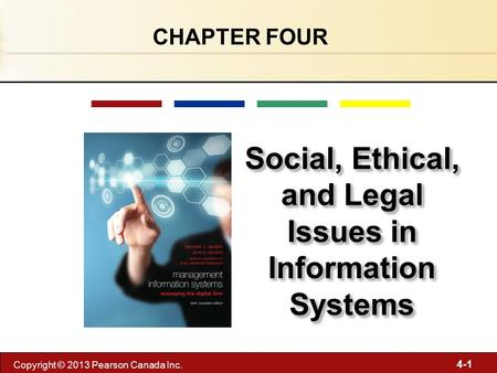 4-1 Copyright © 2013 Pearson Canada Inc. CHAPTER FOUR Social, Ethical, and Legal Issues in Information Systems.