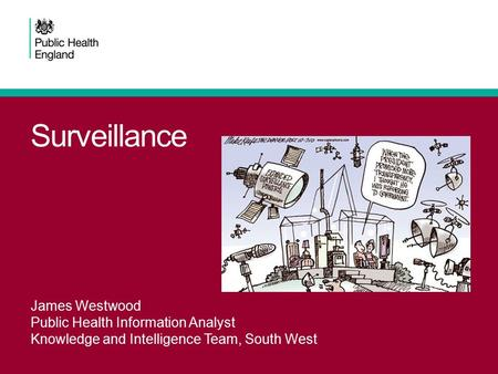 Surveillance James Westwood Public Health Information Analyst Knowledge and Intelligence Team, South West.