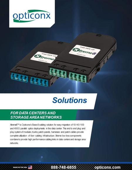 Solutions – 1 – 888-748-6855opticonx.com FOR DATA CENTERS AND STORAGE AREA NETWORKS Solutions Xtreme8™ is Opticonx's Base-8 cabling solution for easy migration.