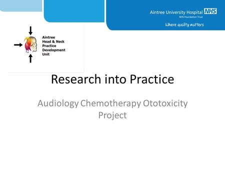 Research into Practice Audiology Chemotherapy Ototoxicity Project.