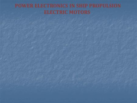 POWER ELECTRONICS IN SHIP PROPULSION ELECTRIC MOTORS.