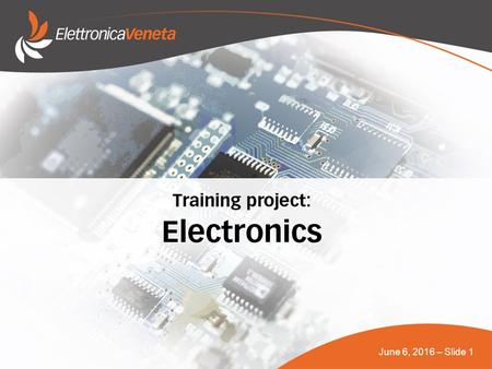June 6, 2016 – Slide 1. ELECTRONICS THIS PROJECT ASSISTS THE END USER IN DESIGNING THE LAYOUT OF A MODULAR STUDY PROGRAM IN THE INDUSTRIAL ELECTRONICS.