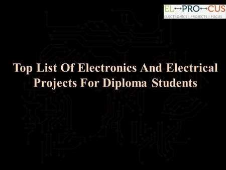 Top List Of Electronics And Electrical Projects For Diploma Students.