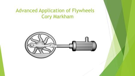 Advanced Application of Flywheels Cory Markham. Components of a flywheel energy storage system  Rotor: spinning mass that stores energy  Bearings: pivots.