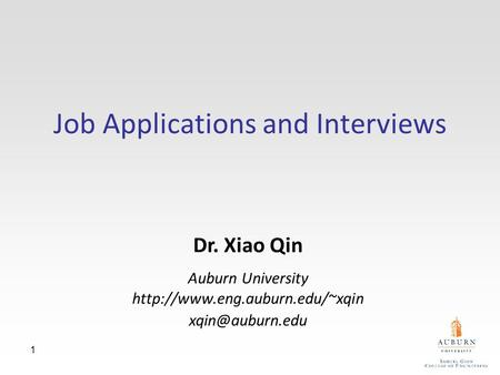 1 Job Applications and Interviews Dr. Xiao Qin Auburn University