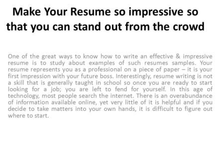 Make Your Resume so impressive so that you can stand out from the crowd One of the great ways to know how to write an effective & impressive resume is.