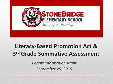 Literacy-Based Promotion Act & 3 rd Grade Summative Assessment Parent Information Night September 29, 2015.