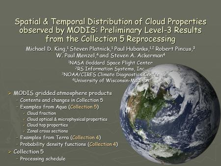 Spatial & Temporal Distribution of Cloud Properties observed by MODIS: Preliminary Level-3 Results from the Collection 5 Reprocessing Michael D. King,