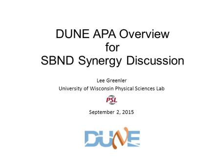 DUNE APA Overview for SBND Synergy Discussion Lee Greenler University of Wisconsin Physical Sciences Lab September 2, 2015.
