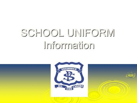 SCHOOL UNIFORM Information. Uniform Shop – K/1 Campus Greenwich Rd.